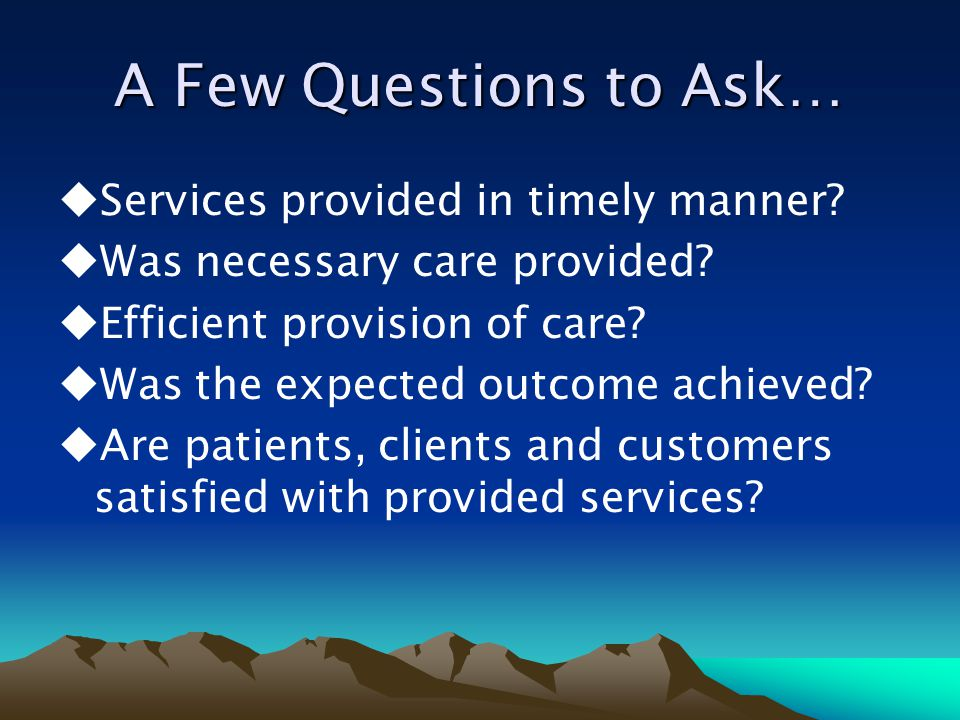 A Few Questions to Ask… Services provided in timely manner