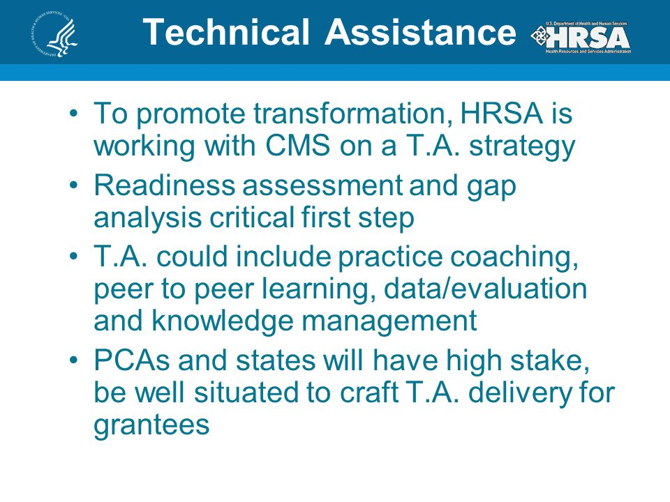 Technical Assistance To promote transformation, HRSA is working with CMS on a T.A. strategy.
