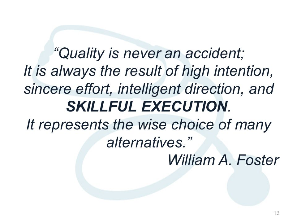 Quality is never an accident; It is always the result of high intention, sincere effort, intelligent direction, and SKILLFUL EXECUTION.