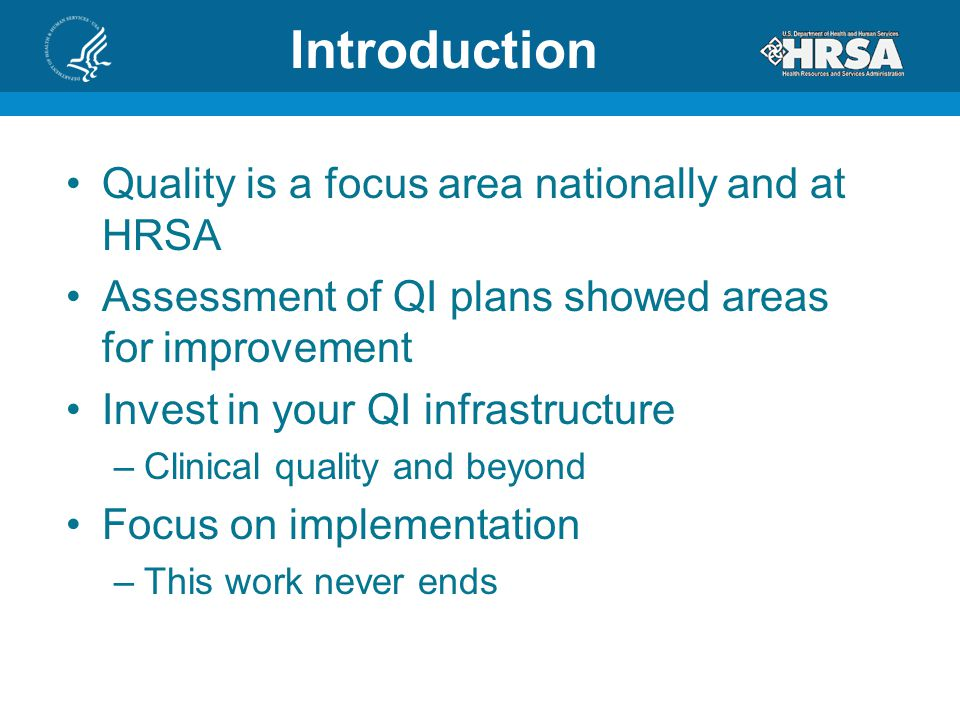 Introduction Quality is a focus area nationally and at HRSA