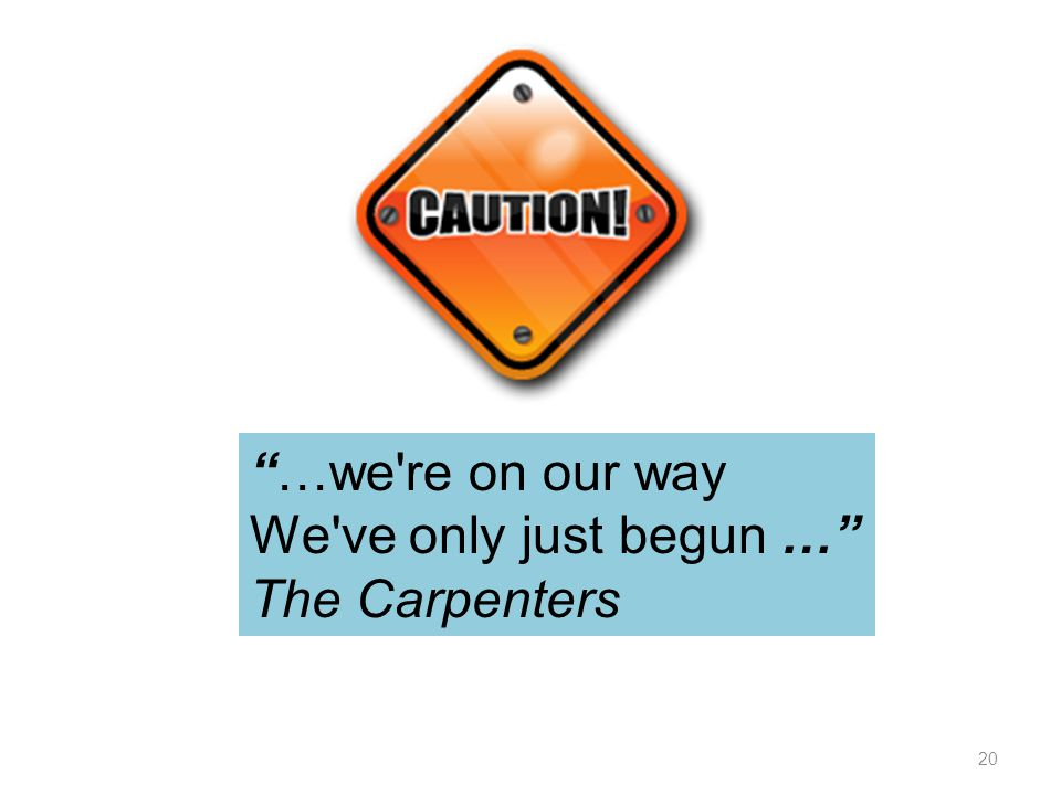 …we re on our way We ve only just begun … The Carpenters