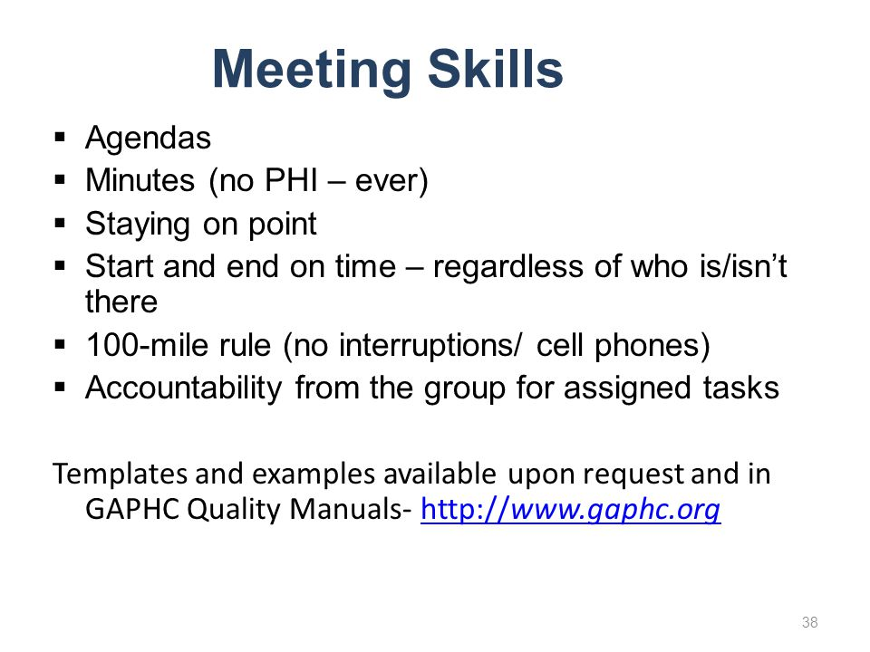 Meeting Skills Agendas Minutes (no PHI – ever) Staying on point