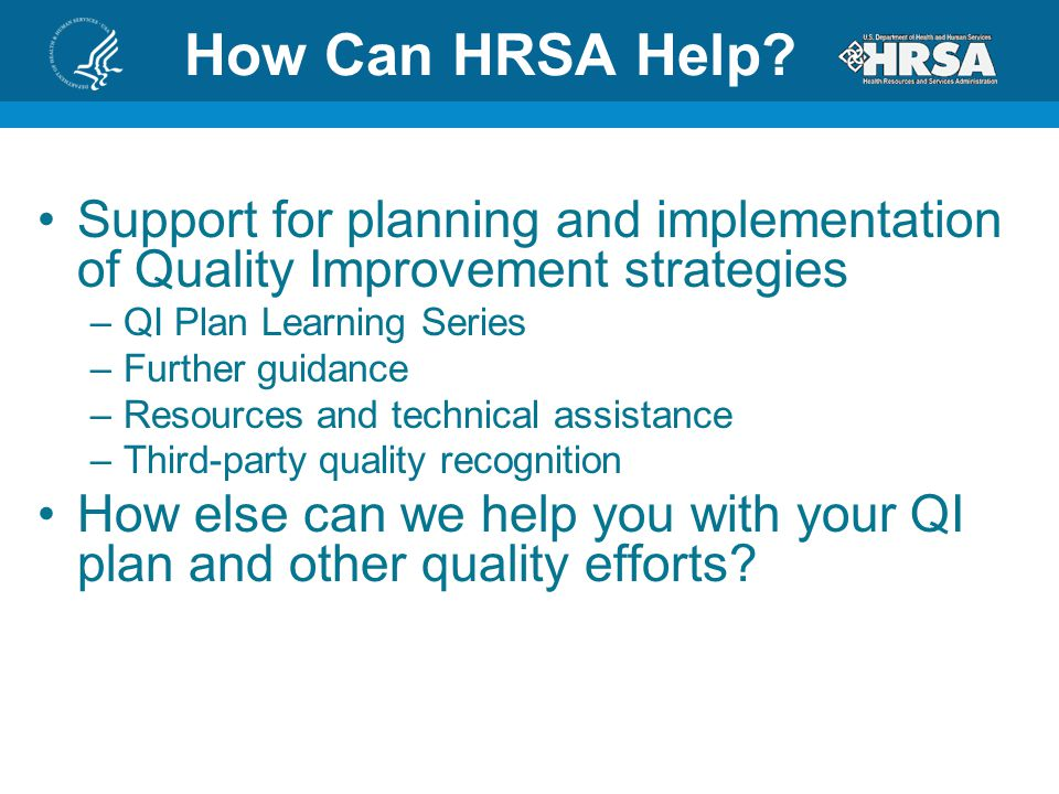 How Can HRSA Help Support for planning and implementation of Quality Improvement strategies. QI Plan Learning Series.