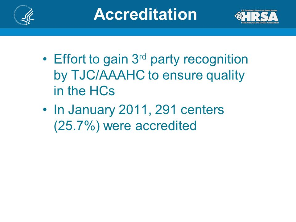 Accreditation Effort to gain 3rd party recognition by TJC/AAAHC to ensure quality in the HCs.