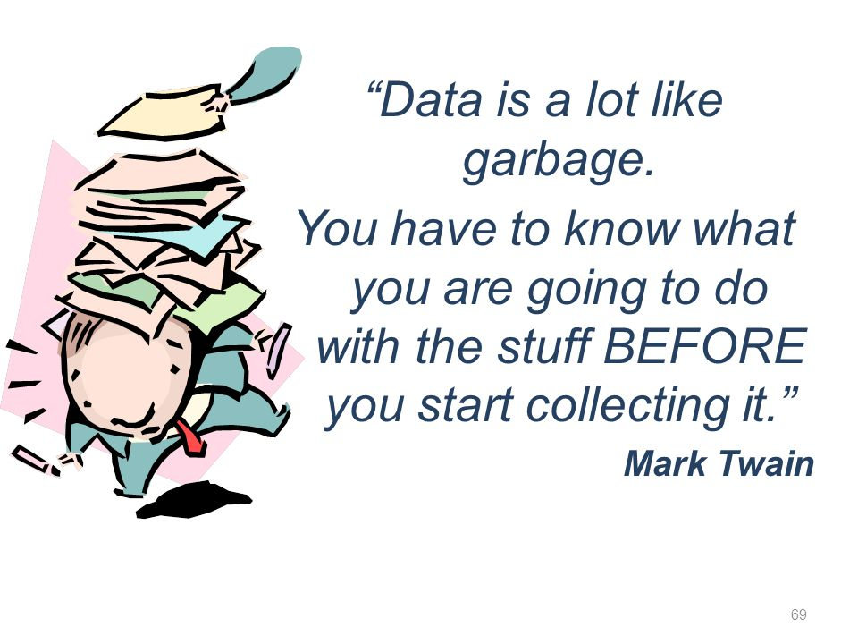 Data is a lot like garbage.