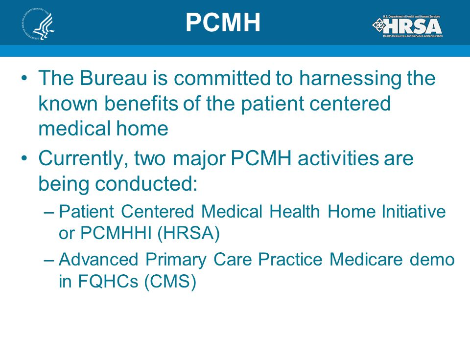 PCMH The Bureau is committed to harnessing the known benefits of the patient centered medical home.