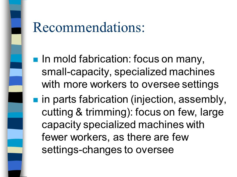 Recommendations: In mold fabrication: focus on many, small-capacity, specialized machines with more workers to oversee settings.
