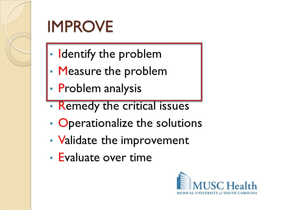 IMPROVE Identify the problem Measure the problem Problem analysis