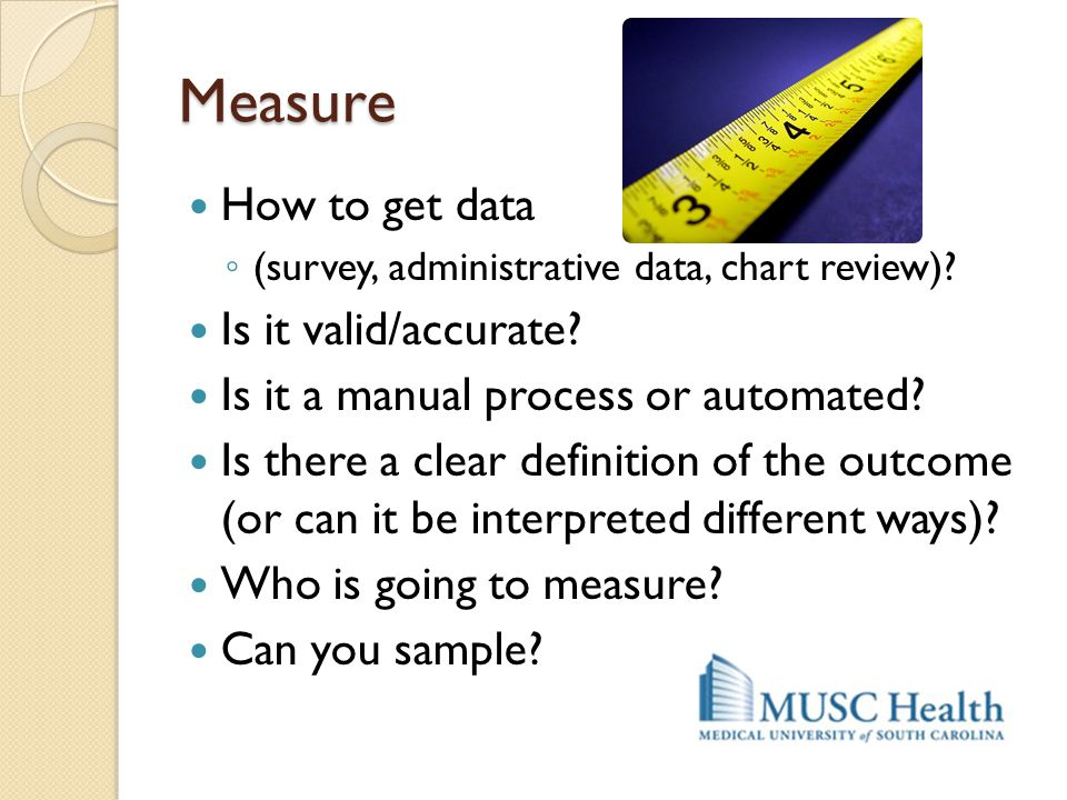 Measure How to get data Is it valid/accurate
