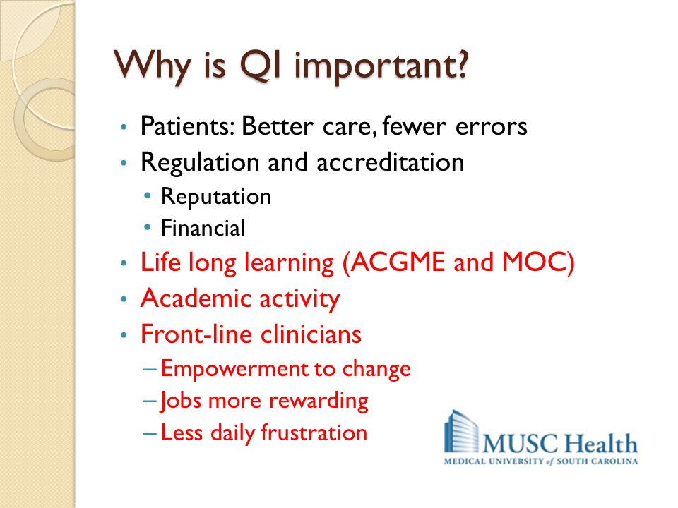Why is QI important Patients: Better care, fewer errors
