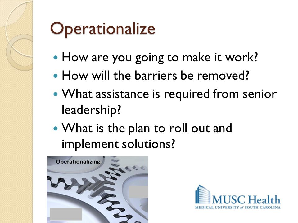 Operationalize How are you going to make it work