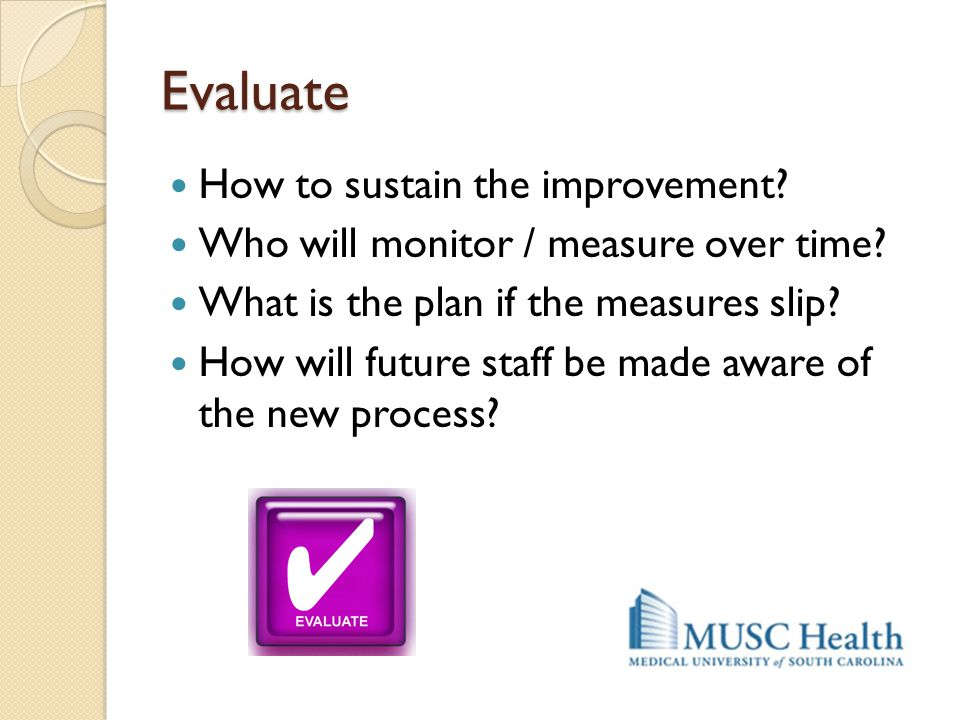 Evaluate How to sustain the improvement