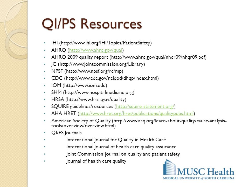QI/PS Resources IHI (http://www.ihi.org/IHI/Topics/PatientSafety)