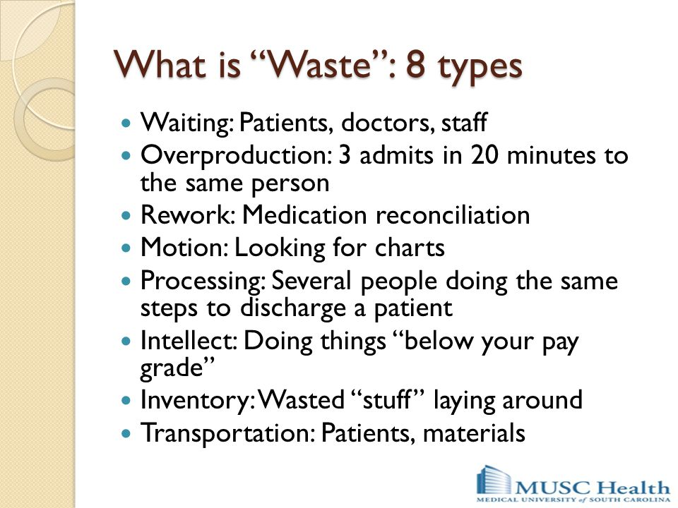 What is Waste : 8 types Waiting: Patients, doctors, staff