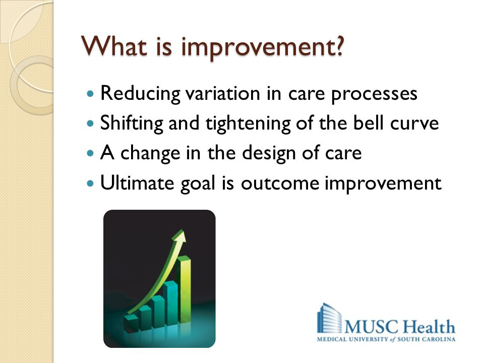 What is improvement Reducing variation in care processes