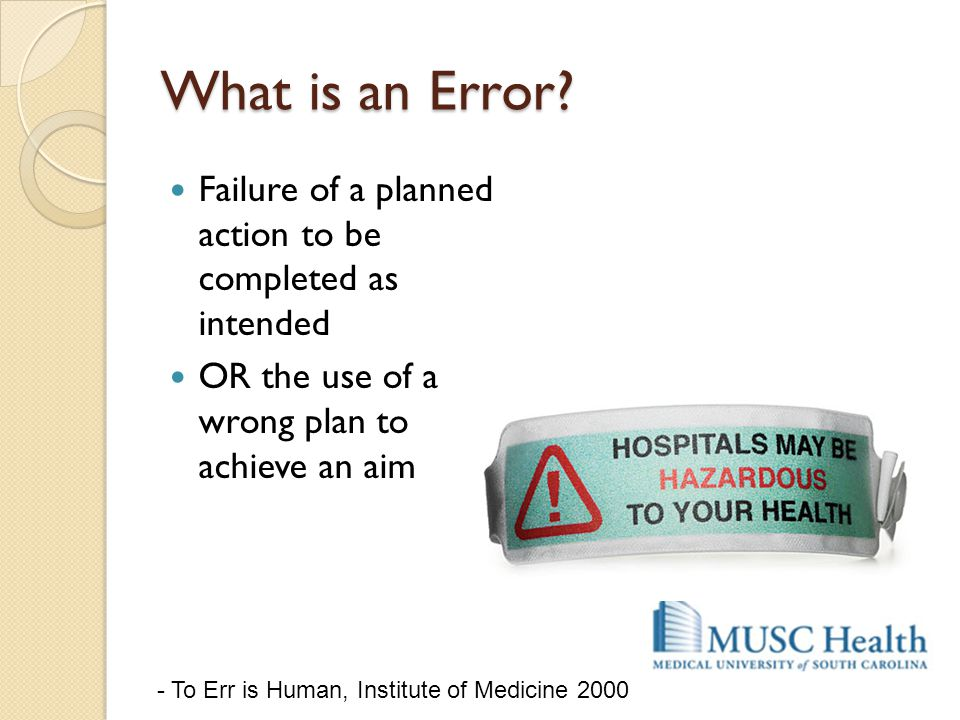 What is an Error Failure of a planned action to be completed as intended. OR the use of a wrong plan to achieve an aim.