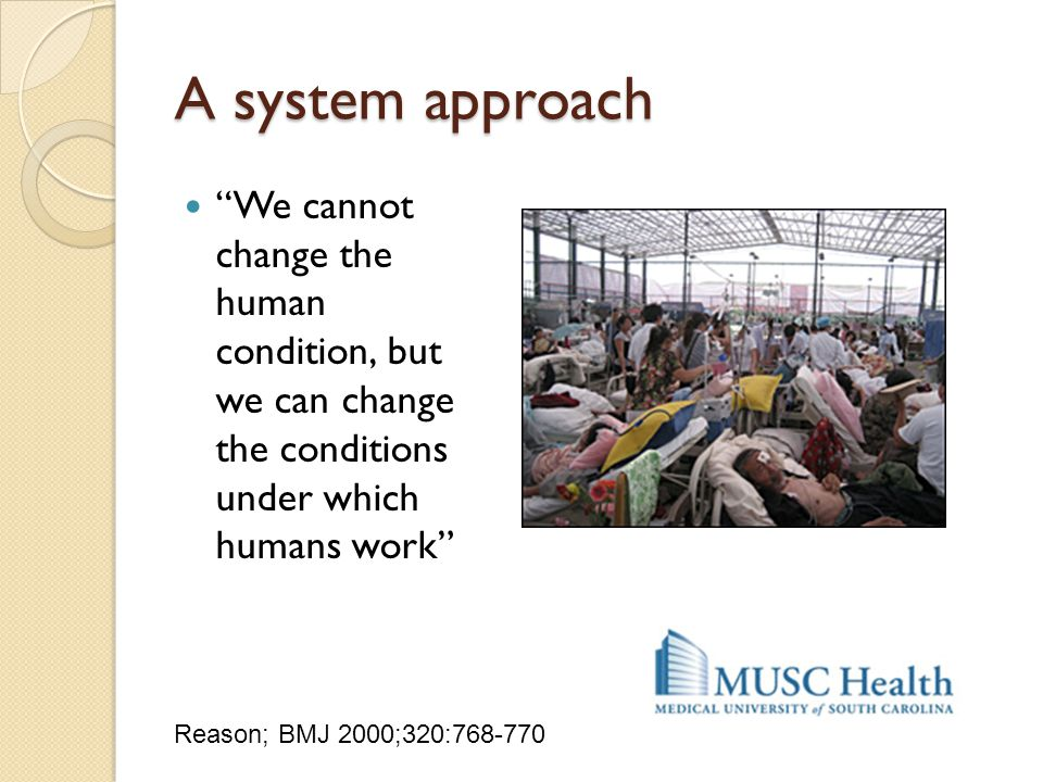 A system approach We cannot change the human condition, but we can change the conditions under which humans work