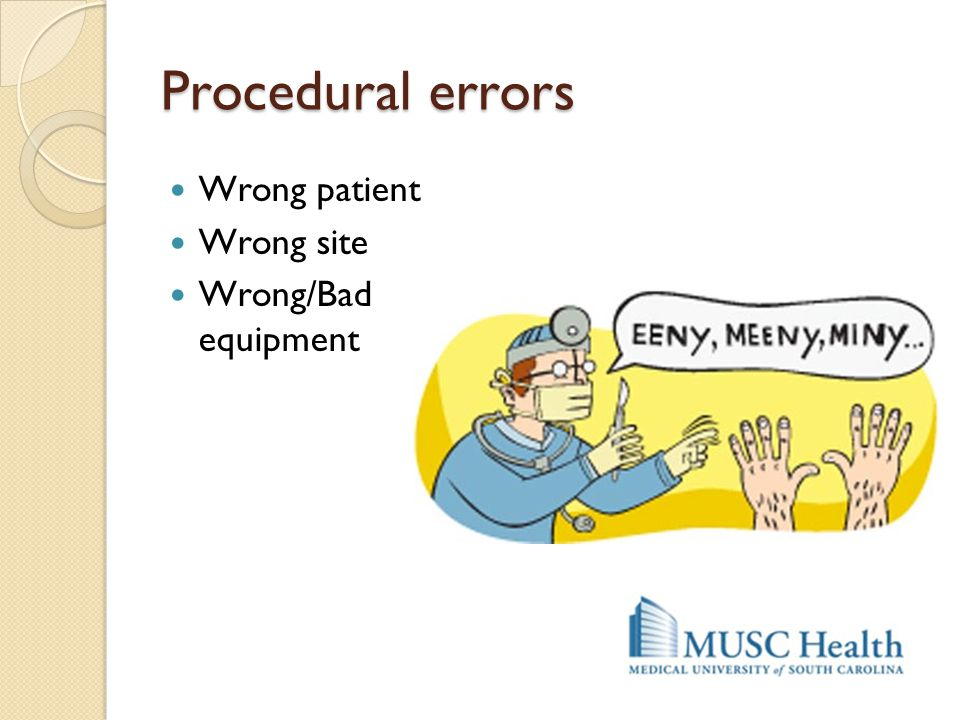 Procedural errors Wrong patient Wrong site Wrong/Bad equipment