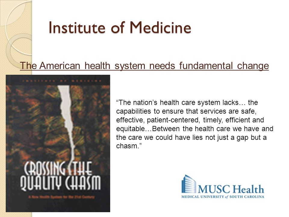 Institute of Medicine The American health system needs fundamental change.