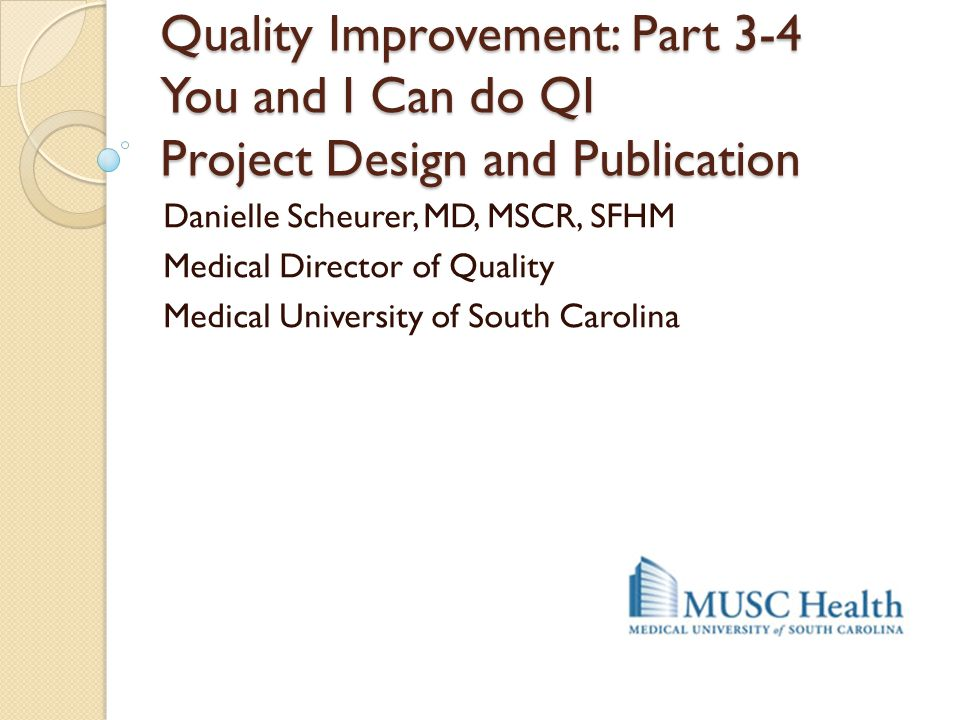Quality Improvement: Part 3-4 You and I Can do QI Project Design and Publication