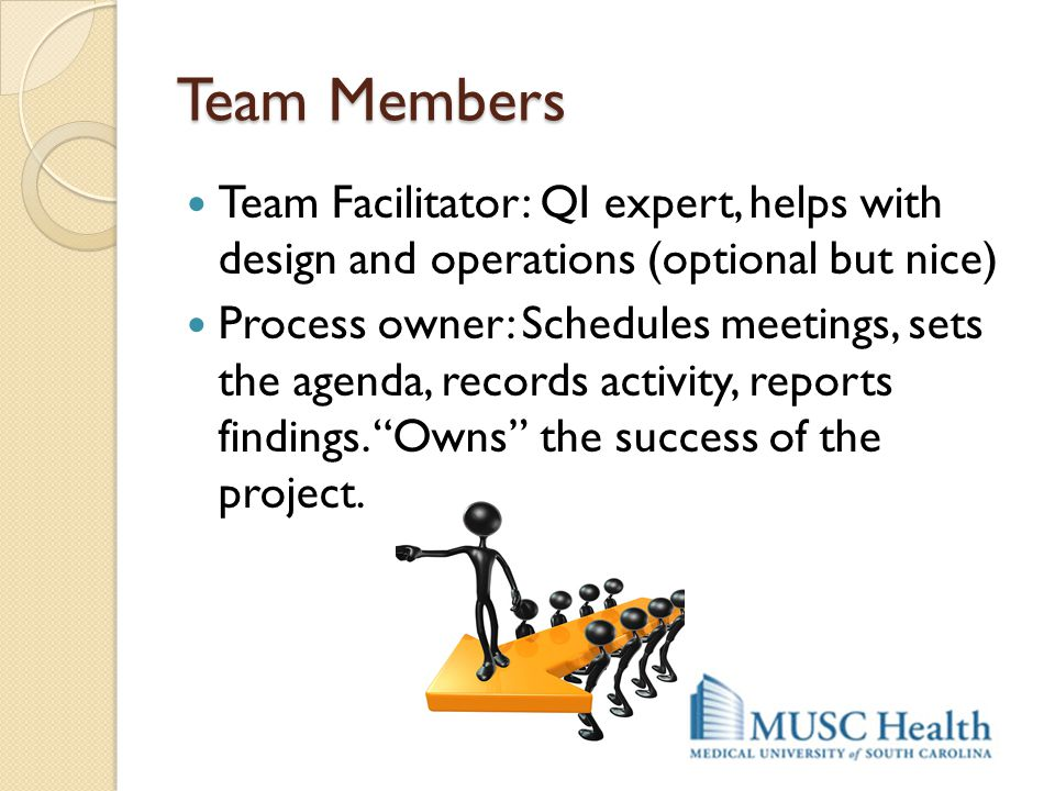 Team Members Team Facilitator: QI expert, helps with design and operations (optional but nice)