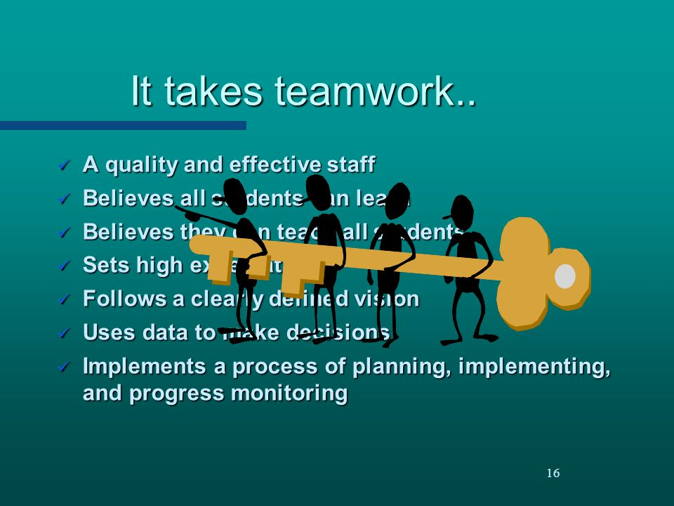 It takes teamwork.. A quality and effective staff