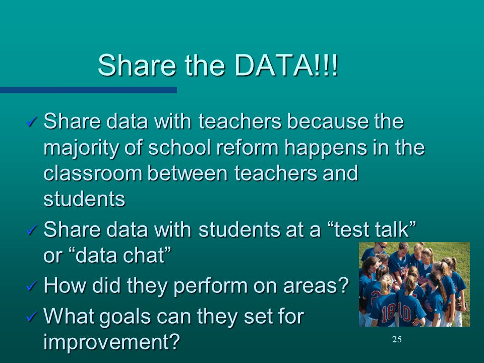 Share the DATA!!! Share data with teachers because the majority of school reform happens in the classroom between teachers and students.