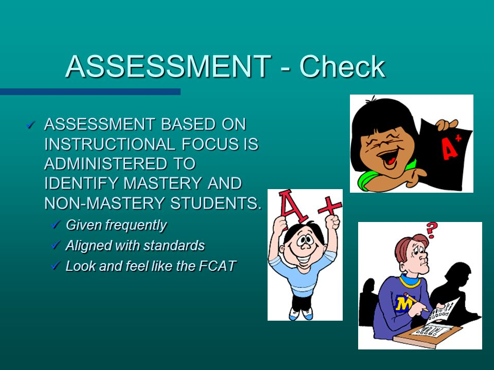ASSESSMENT - Check ASSESSMENT BASED ON INSTRUCTIONAL FOCUS IS ADMINISTERED TO IDENTIFY MASTERY AND NON-MASTERY STUDENTS.