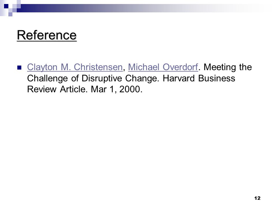 Reference Clayton M. Christensen, Michael Overdorf. Meeting the Challenge of Disruptive Change. Harvard Business Review Article. Mar 1, 2000.