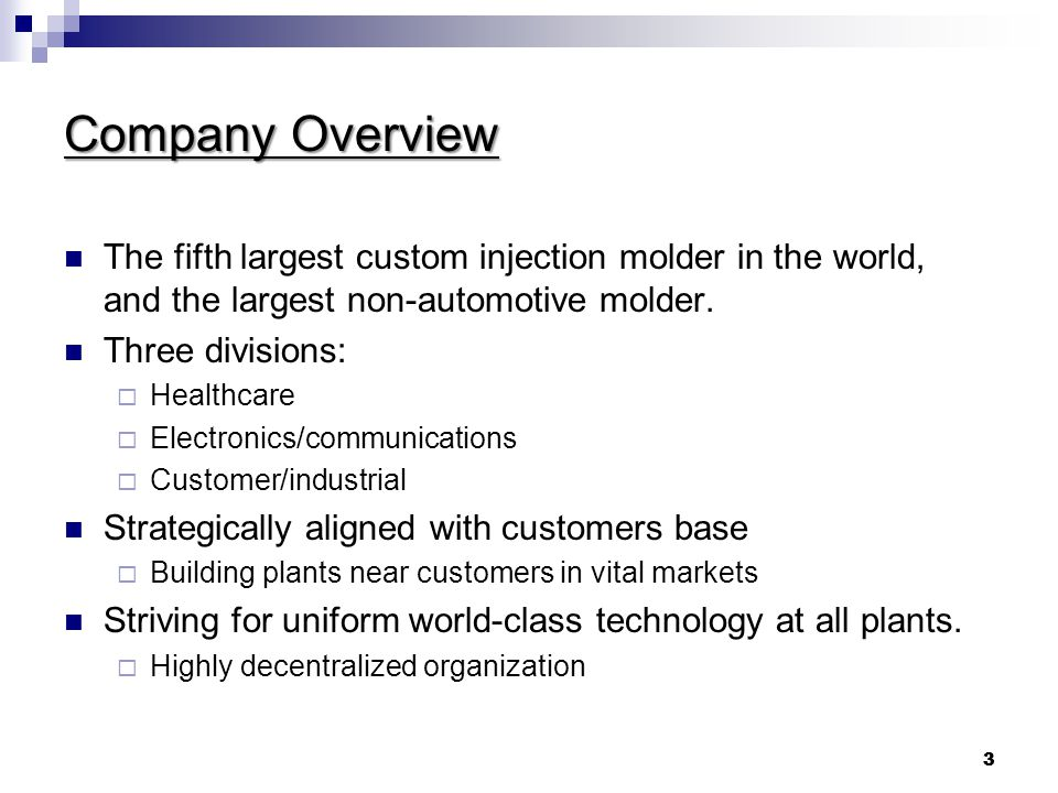 Company Overview The fifth largest custom injection molder in the world, and the largest non-automotive molder.
