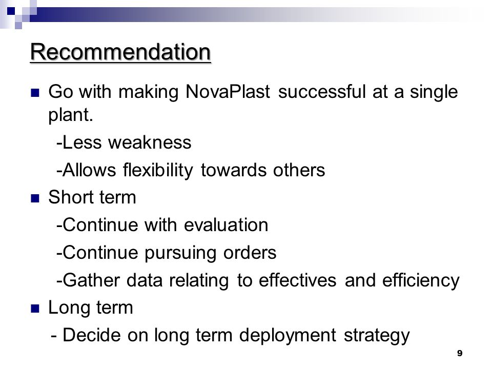 Recommendation Go with making NovaPlast successful at a single plant.