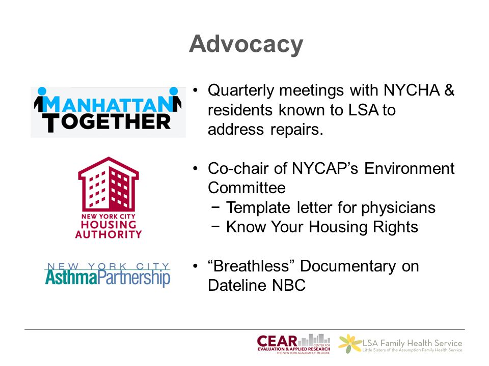 Advocacy Quarterly meetings with NYCHA & residents known to LSA to address repairs. Co-chair of NYCAP's Environment Committee.