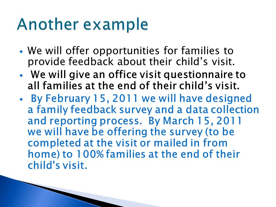 Another example We will offer opportunities for families to provide feedback about their child's visit.