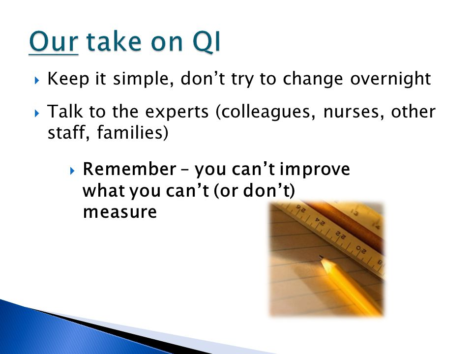 Our take on QI Keep it simple, don't try to change overnight