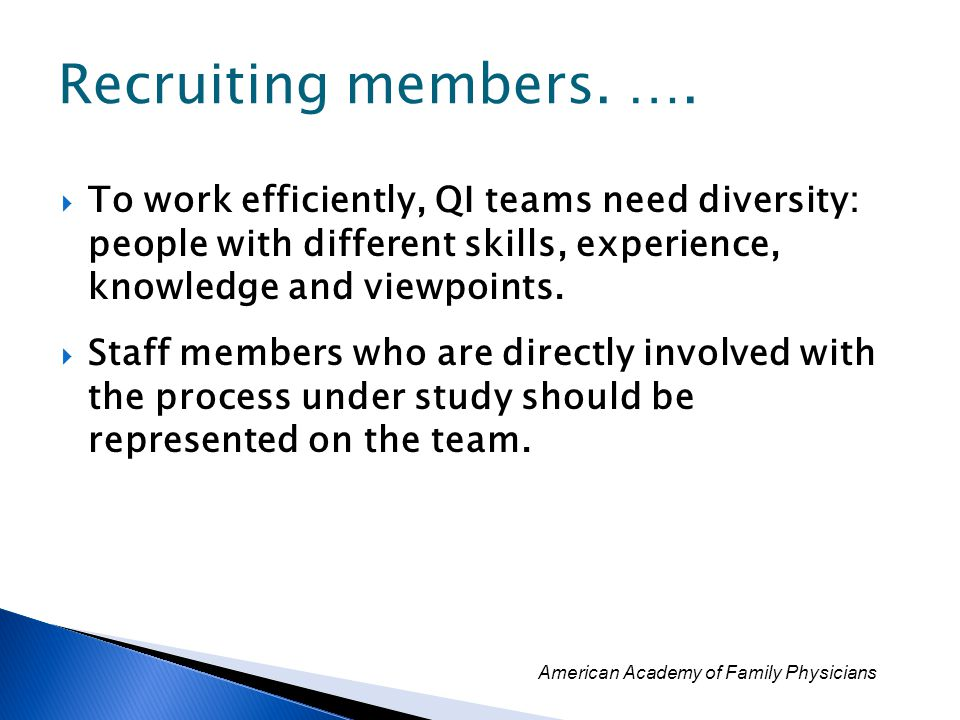 Recruiting members. …. To work efficiently, QI teams need diversity: people with different skills, experience, knowledge and viewpoints.