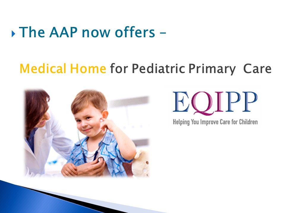 The AAP now offers – Medical Home for Pediatric Primary Care