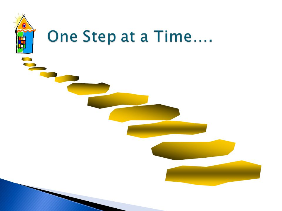 One Step at a Time….