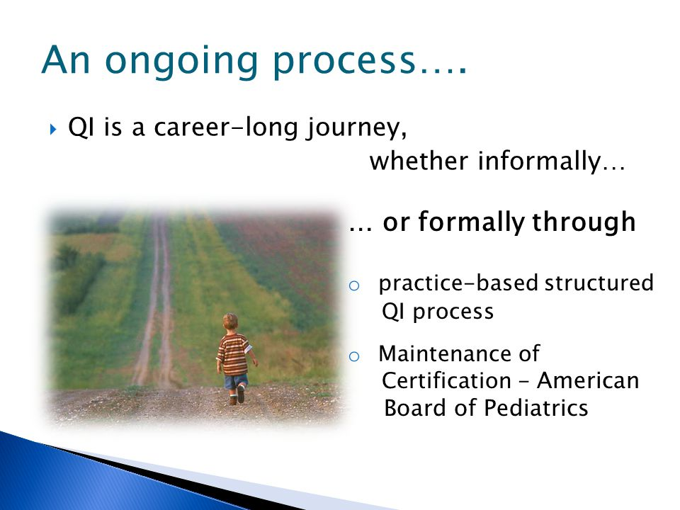 An ongoing process…. … or formally through