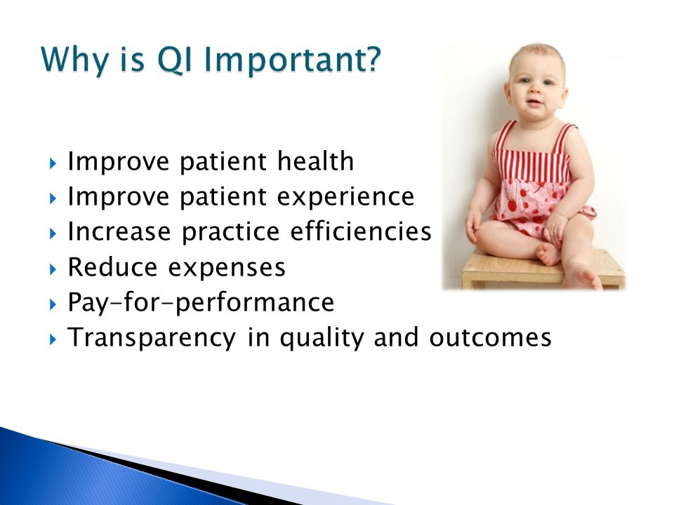Why is QI Important Improve patient health Improve patient experience