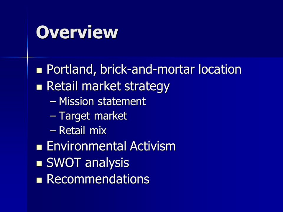Overview Portland, brick-and-mortar location Retail market strategy