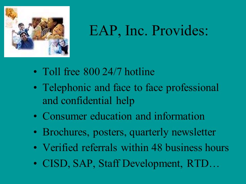EAP, Inc. Provides: Toll free 800 24/7 hotline