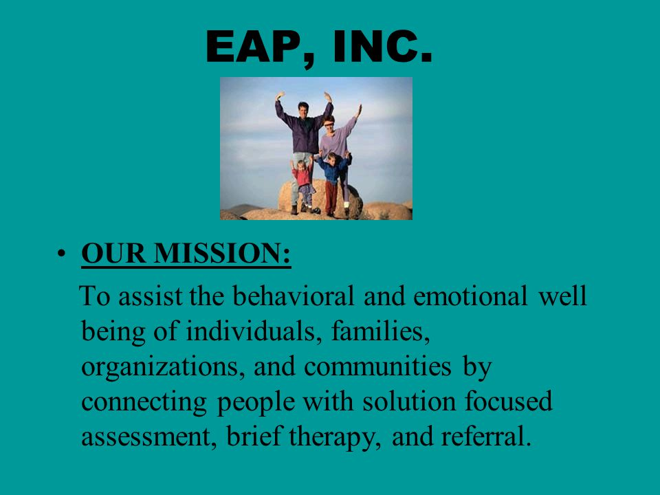 EAP, INC. OUR MISSION: