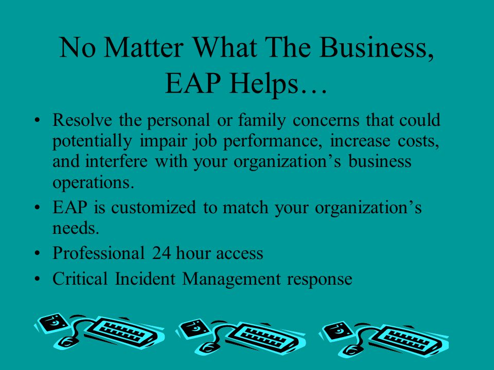 No Matter What The Business, EAP Helps…