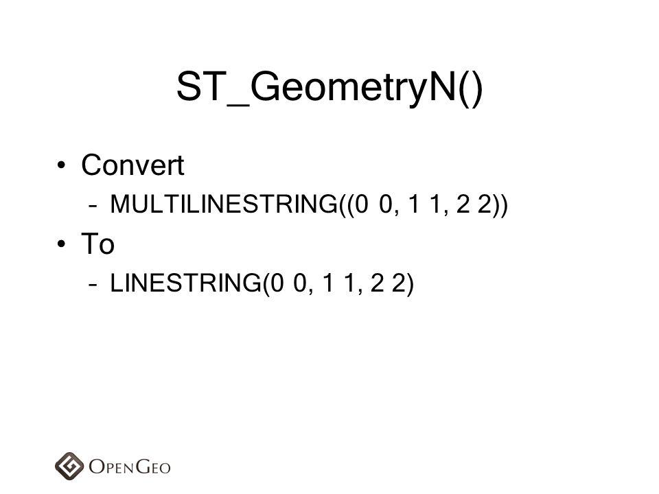 ST_GeometryN() Convert To MULTILINESTRING((0 0, 1 1, 2 2))