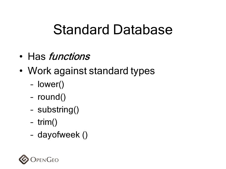 Standard Database Has functions Work against standard types lower()
