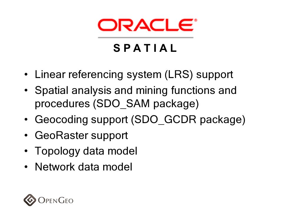 S P A T I A L Linear referencing system (LRS) support. Spatial analysis and mining functions and procedures (SDO_SAM package)