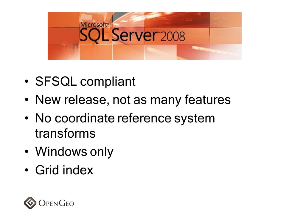 SFSQL compliant New release, not as many features. No coordinate reference system transforms. Windows only.
