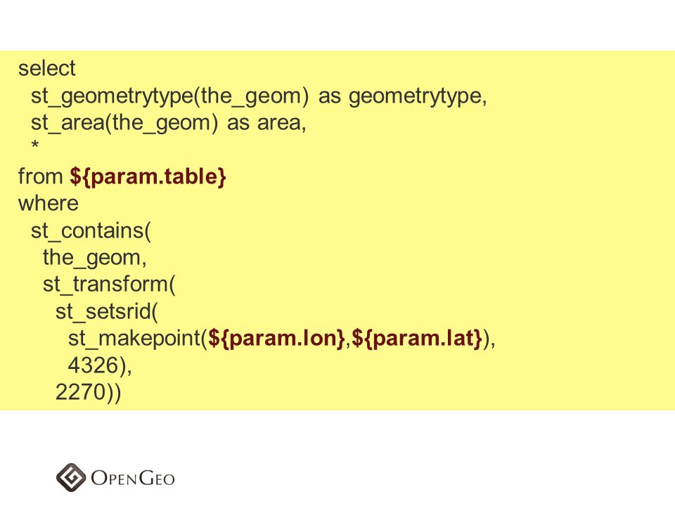 select st_geometrytype(the_geom) as geometrytype, st_area(the_geom) as area, * from ${param.table}