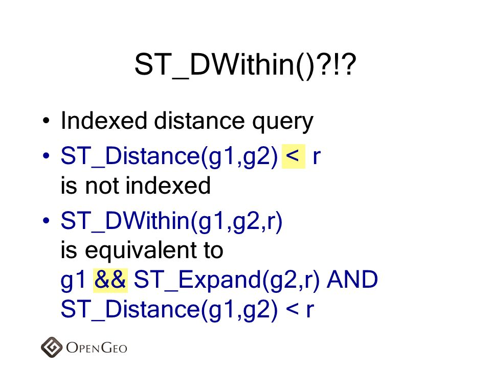 ST_DWithin() ! Indexed distance query