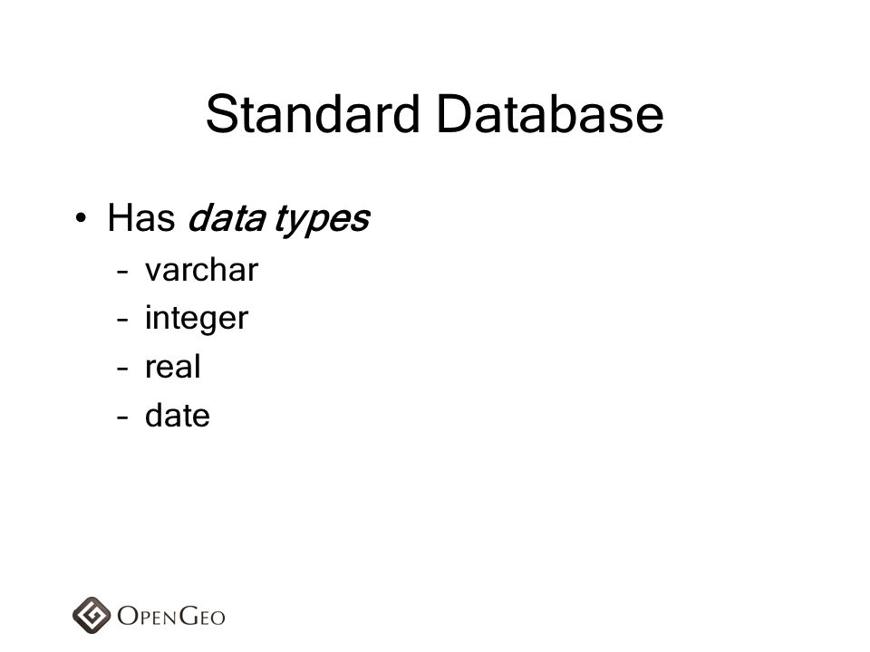 Standard Database Has data types varchar integer real date